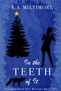 In the Teeth of it by K.A. Miltimore