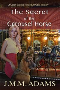 The Secret of the Carousel Horse by JMM Adams