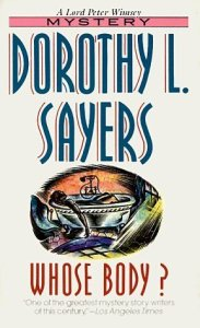 Whose Body by Dorothy Sayers One of the three grand dames of mystery