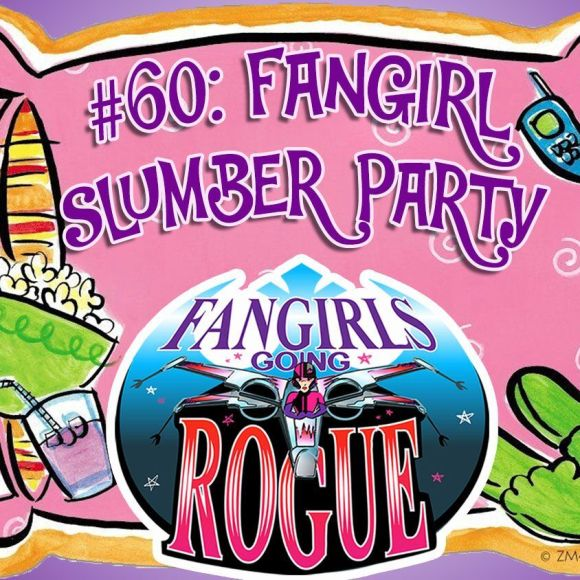 Episode 60: Fangirl Slumber Party