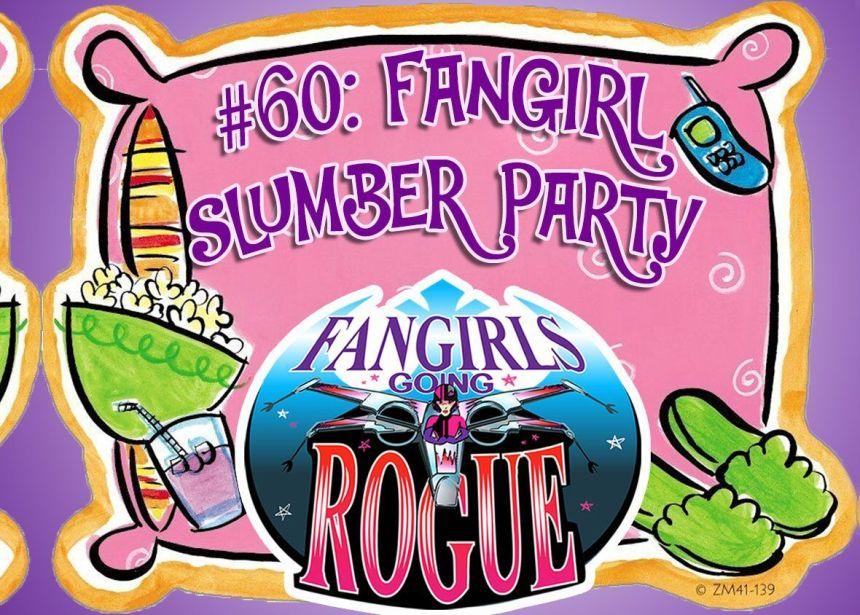 Episode 60: Fangirl Slumber Party