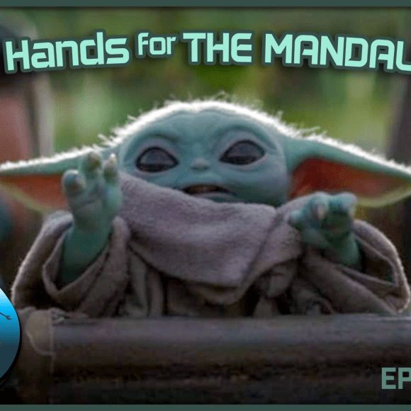 Episode 20.1: Magic Hands for The Mandalorian