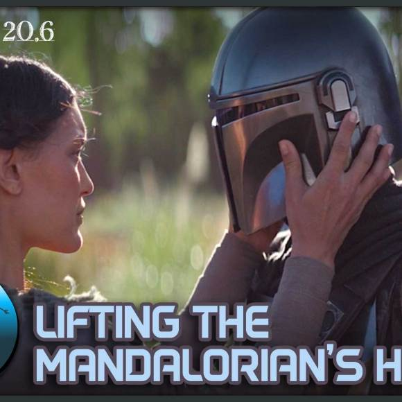 Episode 20.6: Lifting The Mandalorian's Helmet