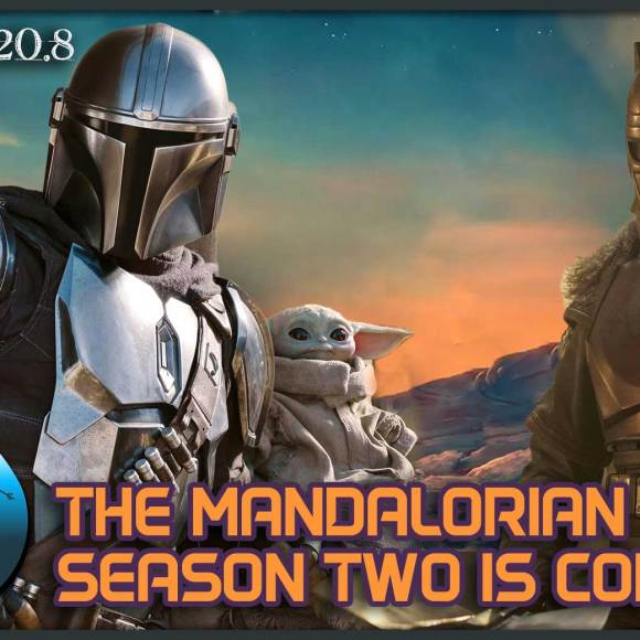 Episode 20.8: The Mandalorian Season 2 Is Coming!