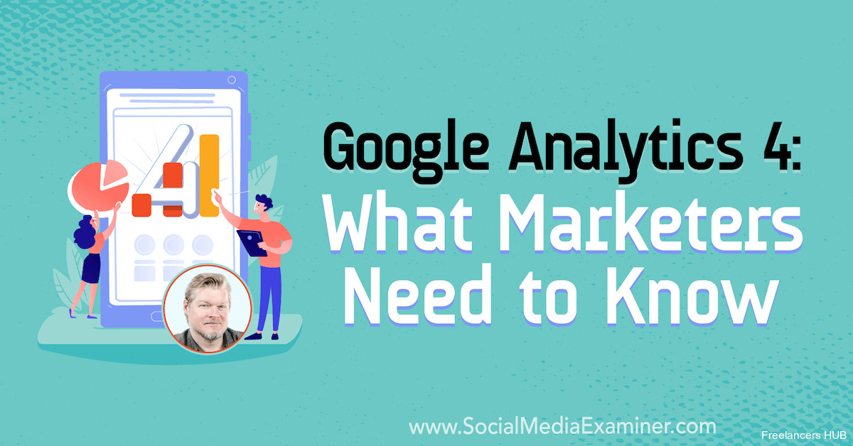 Google Analytics 4: What Marketers Need to Know