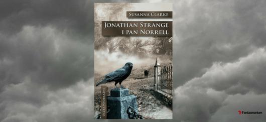 """Jonathan Strange i Pan Norrell"" Susanna Clarke - recenzja"