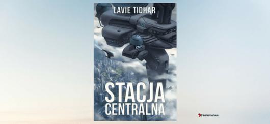 """""""Stacja centralna"""" Lavie Tidhar - recenzja"""