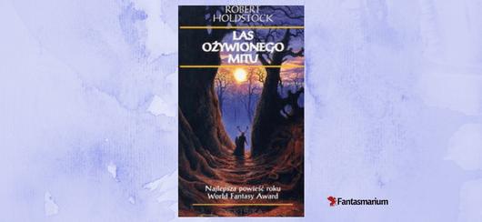"""Las ożywionego mitu"" Robert Holdstock - recenzja"