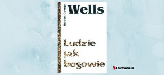 """""""Ludzie jak bogowie"""" Wells - recenzja"""