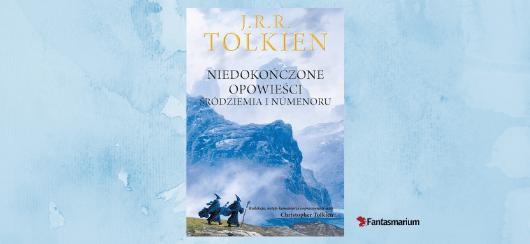 """Recenzja książki """"Niedokończone opowieści"""" Tolkiena"""