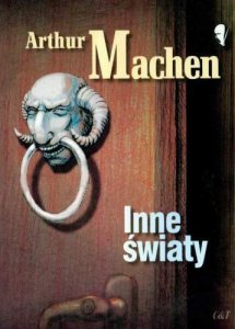 """Inne światy"" Arthur Machen - weird fiction"