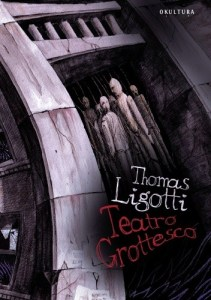 """Teatro Grottesco"" Thomas Ligotti - weird fiction"