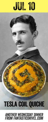 Jul 10: Tesla Coil Quiche #fantasticdrivel