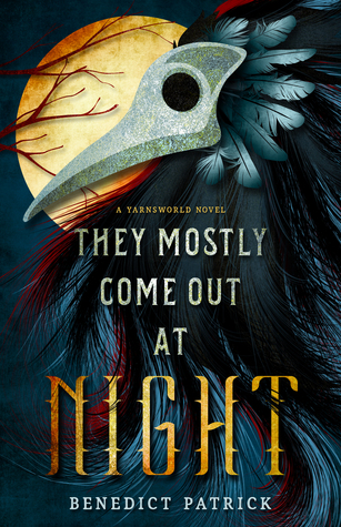 The Mostly Come Out At Night (Yarnsworld, #1) by Benedict Patrick