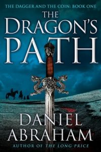 The Dragon's Path (Dagger and Coin, #1) by Daniel Abraham