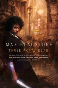 Three Parts Dead (Craft, #1) by Max Gladstone