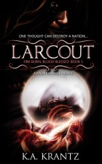 Larcout (Fire Born, Blood Blessed, #1) by K. A. Krantz