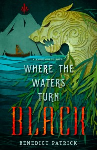 Where the Waters Turn Black (Yarnsworld, #2) by Benedict Patrick