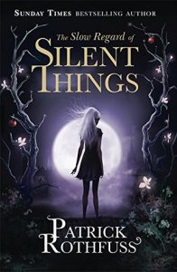 The Slow Regard of Silent Things (Kingkiller Chronicles, #2.5) by Patrick Rothfuss