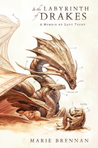 In the Labyrinth of Drakes (Memoirs of Lady Trent) by Marie Brennan