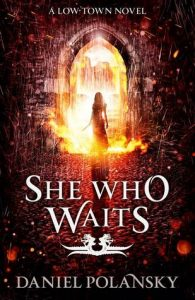 She Who Waits (Low Town) by Daniel Polansky
