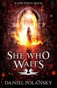 She Who Waits (Low Town) by Daniel Polansky