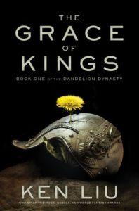 The Grace of Kings (Dandelion Dynasty) by Ken Liu