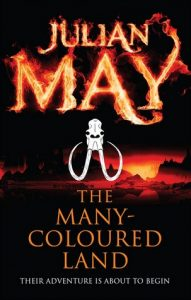 The Many Coloured Land (Saga of the Pliocene Exile) by Julian May
