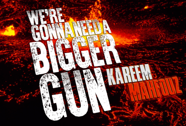 We're Gonna Need a Bigger Gun by Kareem Mahfouz