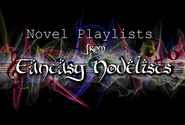 Novel Playlists from Fantasy Novelists
