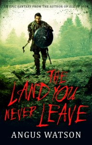 The Land You Never Leave (West of West) by Angus Watson