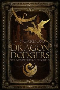 Dragon Dodgers (Wounds in the Sky) by V.R. Cardoso