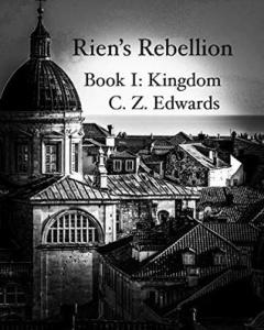 Rien's Rebellion: Kingdom by C.Z. Edwards