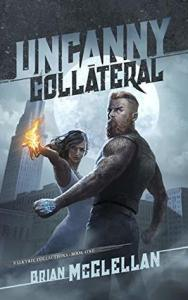 Uncanny Collateral (Valkyrie Collections) by Brian McClellan