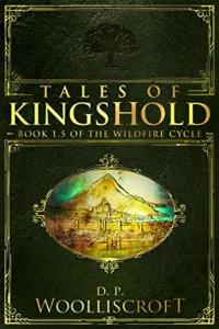 Tales of Kingshold (Wildfire Cycle) by D.P. Woolliscroft