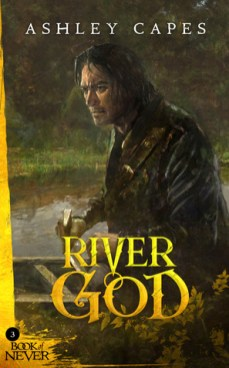 River God (Book of Never) by Ashley Capes