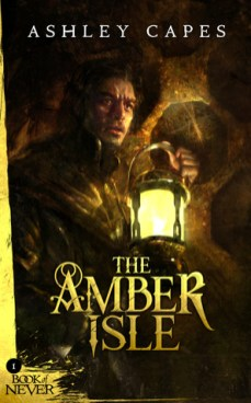 The Amber Isle (Book of Never) by Ashley Capes