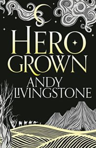 Hero Grown (Seeds of Destiny) by Andy Livingstone