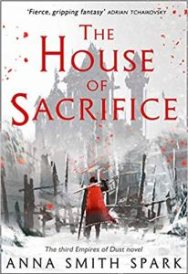 The House of Sacrifice (Empires of Dust) by Anna Smith Spark