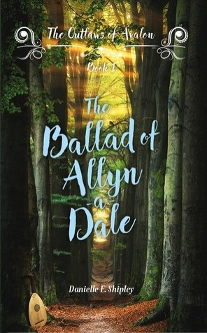 The Ballad of Allyn-a-Dale (Outlaws of Avalon) by Danielle E. Shipley