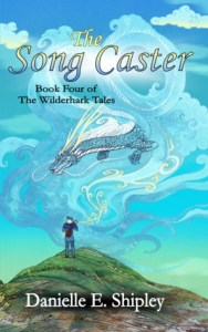 The Song Caster (Wilderhark Tales) by Danielle E. Shipley