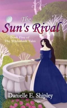 The Sun's Rival (Wilderhark Tales) by Danielle E. Shipley