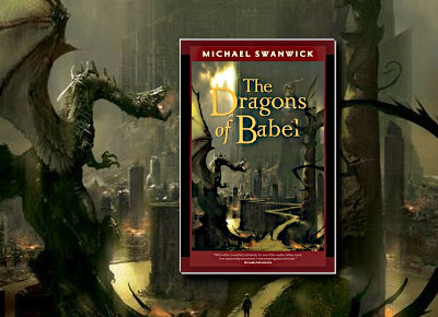 The Dragons of Babel (The Iron Dragon's Daughter) by Michael Swanwick
