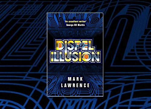 Dispel Illusion (Impossible Times) by Mark Lawrence