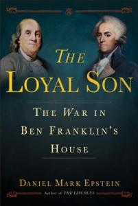 The Loyal Son: The War in Ben Franklin's House by Daniel Mark Epstein