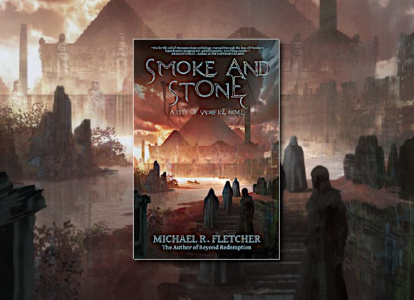 Smoke and Stone (City of Sacrifice) by Michael R. Fletcher