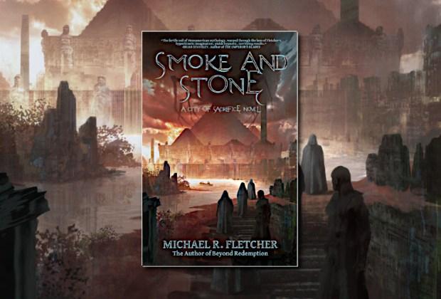 Smoke and Stone (City of Sacrifice) by Michael R. Fletcher