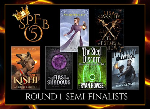 SPFBO 5 Semi-Finalists (The Fantasy Hive): The Kishi, Snowspelled, The First of Shadows, A Tale of Stars and Shadow, The Steel Discord, Uncanny Collateral