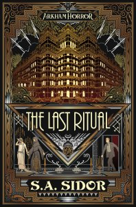 The Last Ritual (Arkham Horror) by S.A. Sidor