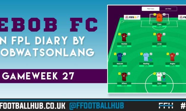 BEBOB FC – An FPL Diary by Rob Watson-Lang – GW 27